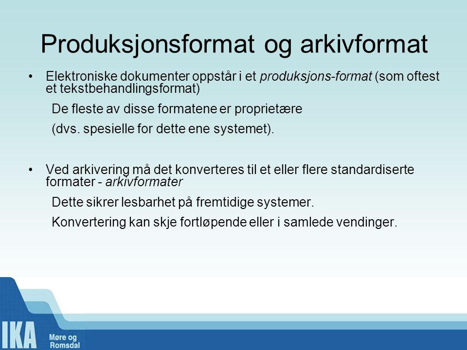 Produksjonsformat og arkivformat •Elektroniske dokumenter oppstår i et produksjons-format (som oftest et tekstbehandlingsformat) De fleste av disse fo