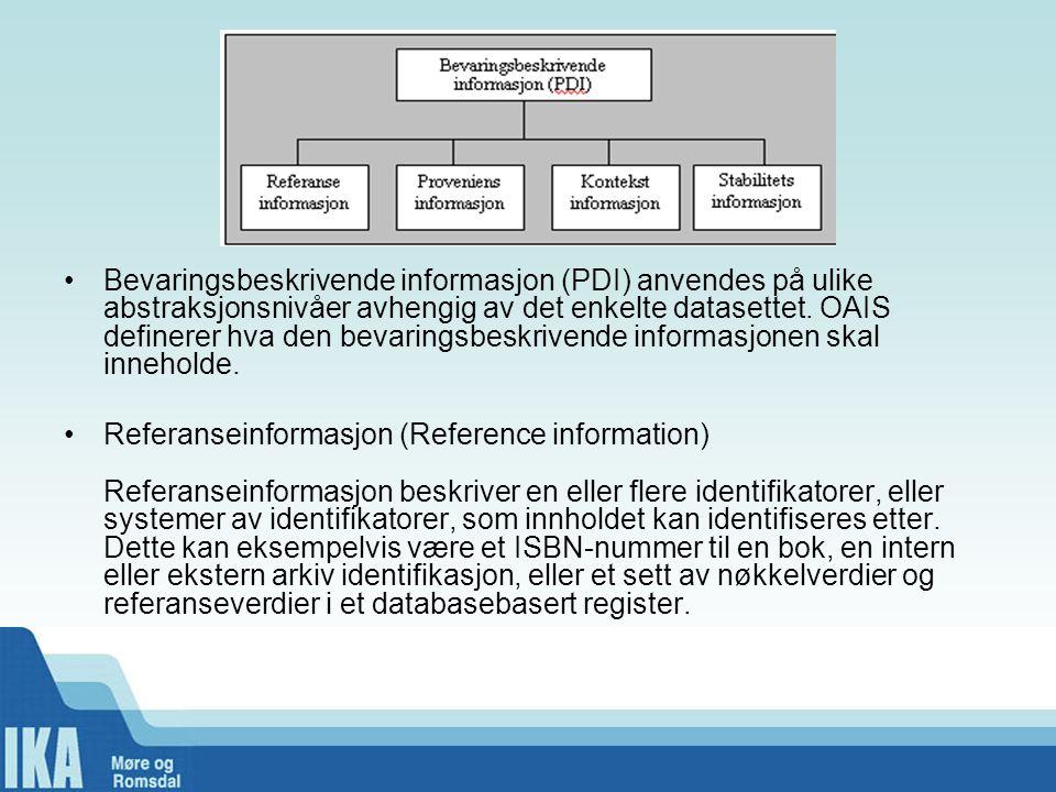 •Bevaringsbeskrivende informasjon (PDI) anvendes på ulike abstraksjonsnivåer avhengig av det enkelte datasettet. OAIS definerer hva den bevaringsbeskr