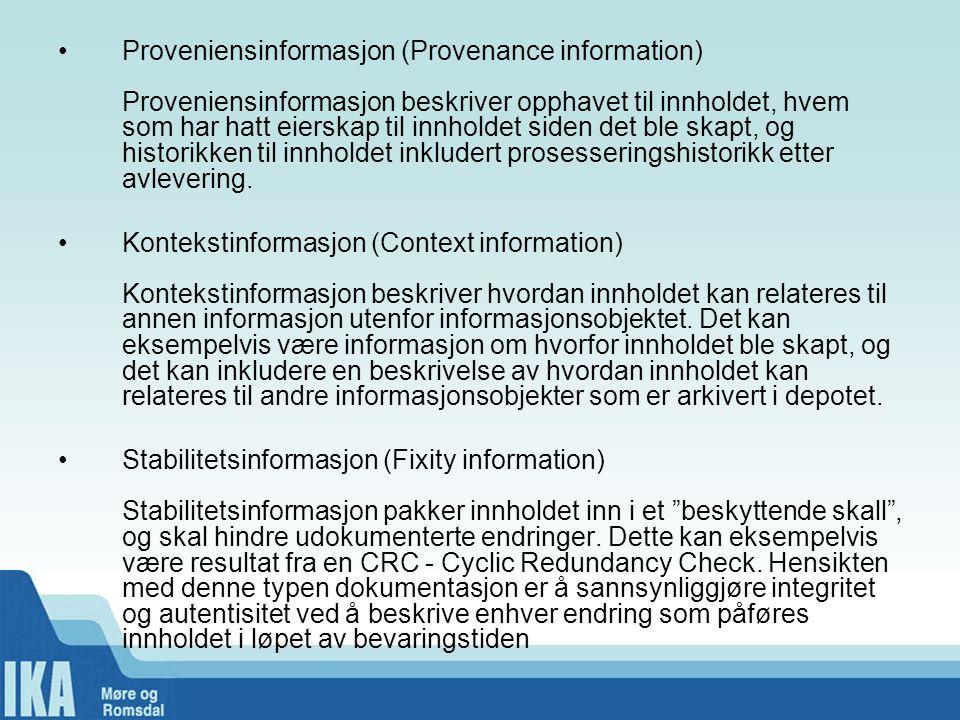 •Proveniensinformasjon (Provenance information) Proveniensinformasjon beskriver opphavet til innholdet, hvem som har hatt eierskap til innholdet siden