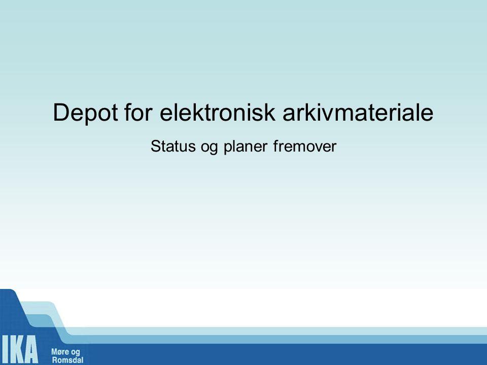 Depot for elektronisk arkivmateriale Status og planer fremover