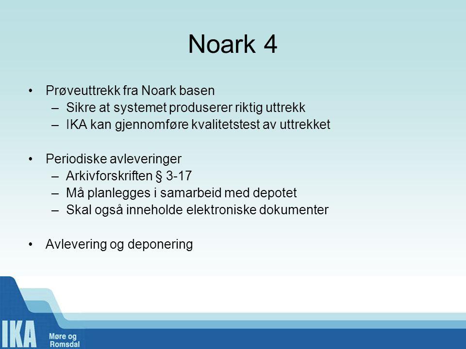 Noark 4 •Prøveuttrekk fra Noark basen –Sikre at systemet produserer riktig uttrekk –IKA kan gjennomføre kvalitetstest av uttrekket •Periodiske avlever