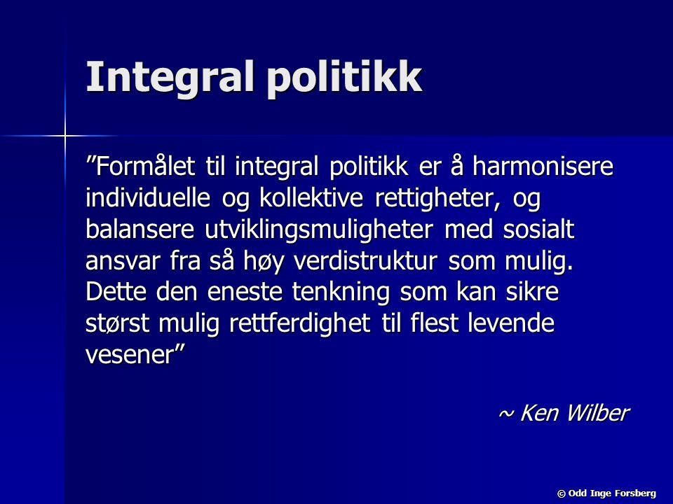 """© Odd Inge Forsberg Integral politikk """"Formålet til integral politikk er å harmonisere individuelle og kollektive rettigheter, og balansere utviklings"""