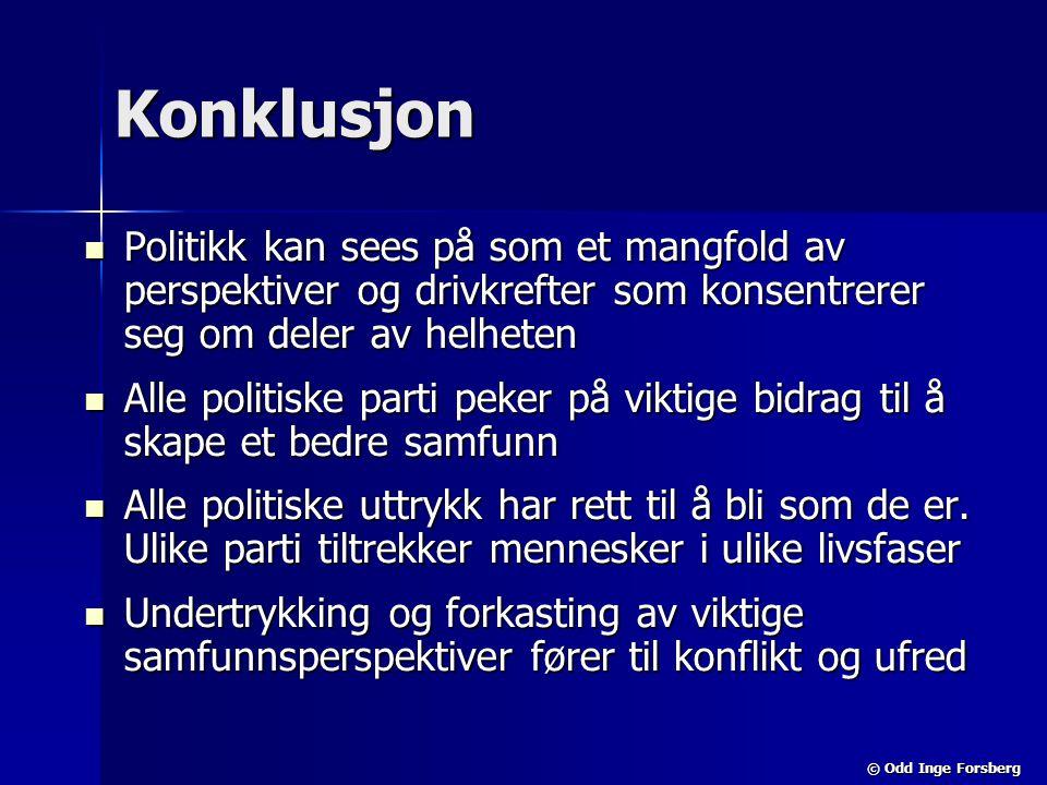 © Odd Inge Forsberg Konklusjon  Politikk kan sees på som et mangfold av perspektiver og drivkrefter som konsentrerer seg om deler av helheten  Alle