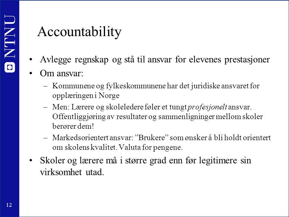 12 Accountability •Avlegge regnskap og stå til ansvar for elevenes prestasjoner •Om ansvar: –Kommunene og fylkeskommunene har det juridiske ansvaret f