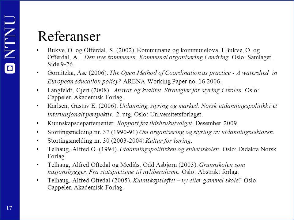 17 Referanser •Bukve, O. og Offerdal, S. (2002). Kommunane og kommunelova. I Bukve, O. og Offerdal, A., Den nye kommunen. Kommunal organisering i endr