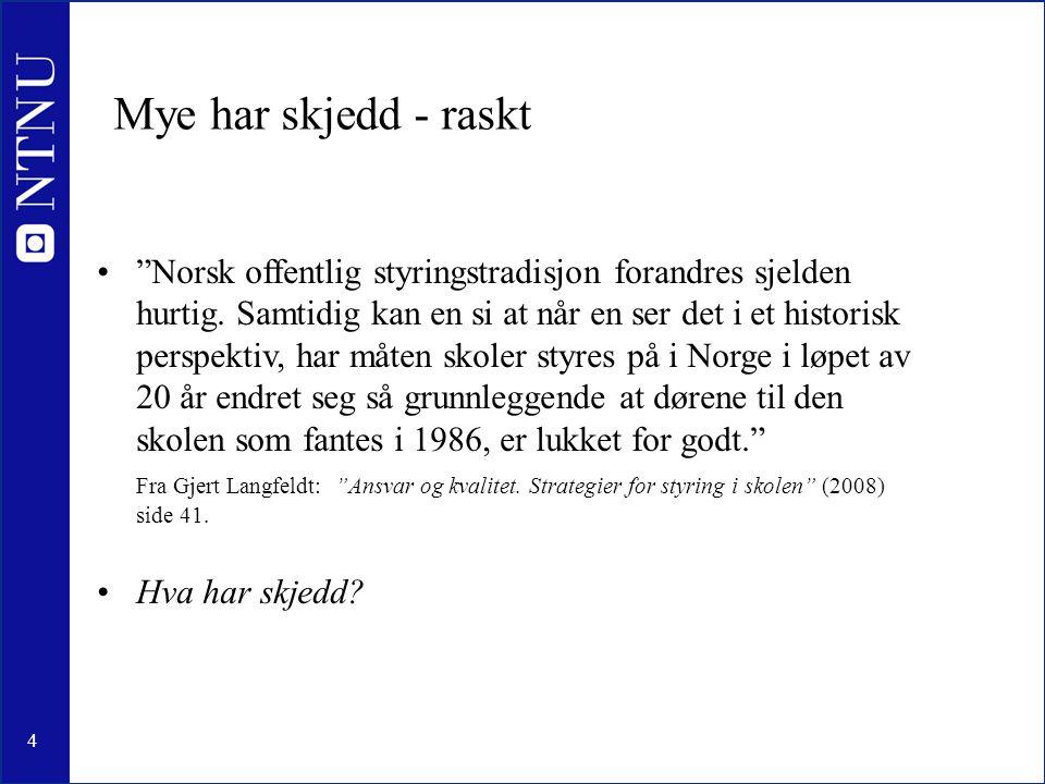 """4 •""""Norsk offentlig styringstradisjon forandres sjelden hurtig. Samtidig kan en si at når en ser det i et historisk perspektiv, har måten skoler styre"""