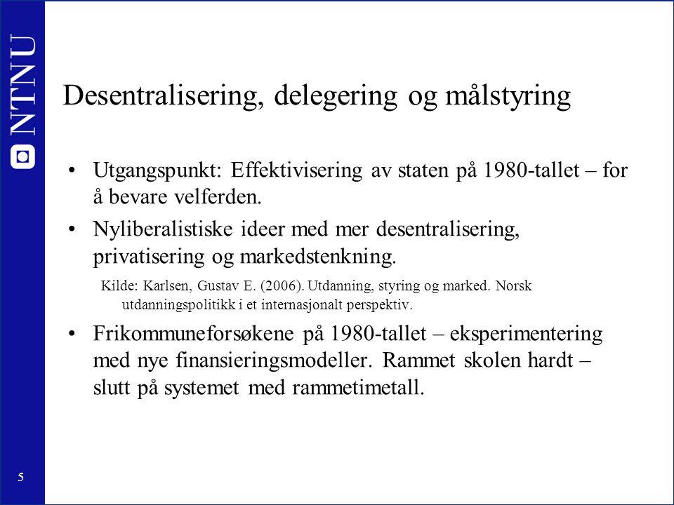 5 Desentralisering, delegering og målstyring •Utgangspunkt: Effektivisering av staten på 1980-tallet – for å bevare velferden.