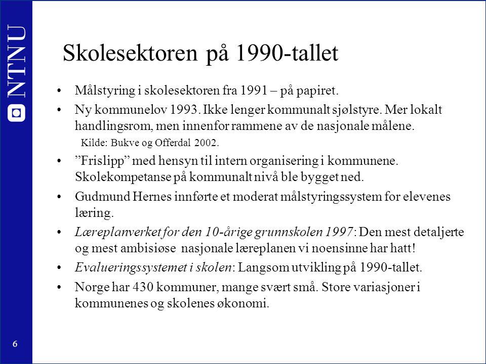6 Skolesektoren på 1990-tallet •Målstyring i skolesektoren fra 1991 – på papiret. •Ny kommunelov 1993. Ikke lenger kommunalt sjølstyre. Mer lokalt han