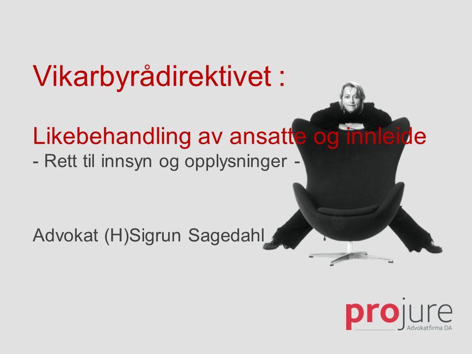 Vikarbyrådirektivet : Likebehandling av ansatte og innleide - Rett til innsyn og opplysninger - Advokat (H)Sigrun Sagedahl