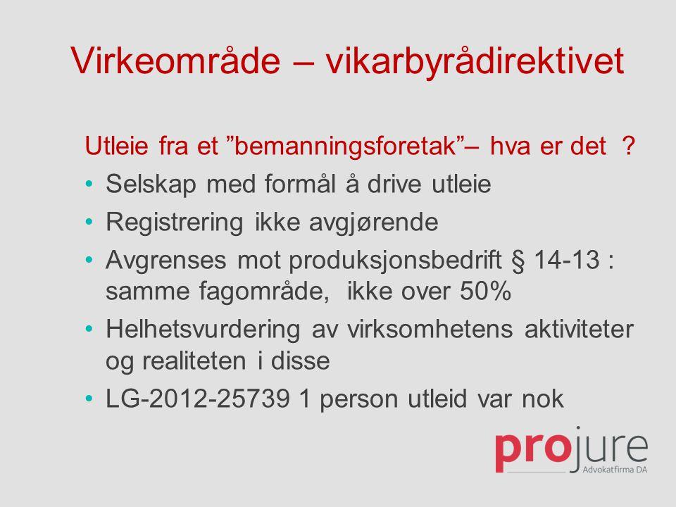 """Virkeområde – vikarbyrådirektivet Utleie fra et """"bemanningsforetak""""– hva er det ? •Selskap med formål å drive utleie •Registrering ikke avgjørende •Av"""