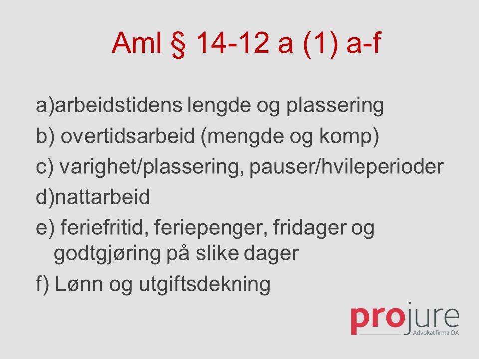 Aml § 14-12 a (1) a-f a)arbeidstidens lengde og plassering b) overtidsarbeid (mengde og komp) c) varighet/plassering, pauser/hvileperioder d)nattarbei