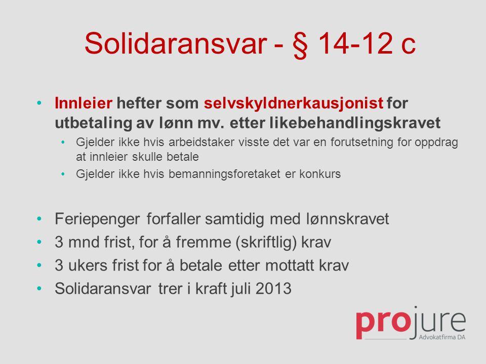 Solidaransvar - § 14-12 c •Innleier hefter som selvskyldnerkausjonist for utbetaling av lønn mv. etter likebehandlingskravet •Gjelder ikke hvis arbeid