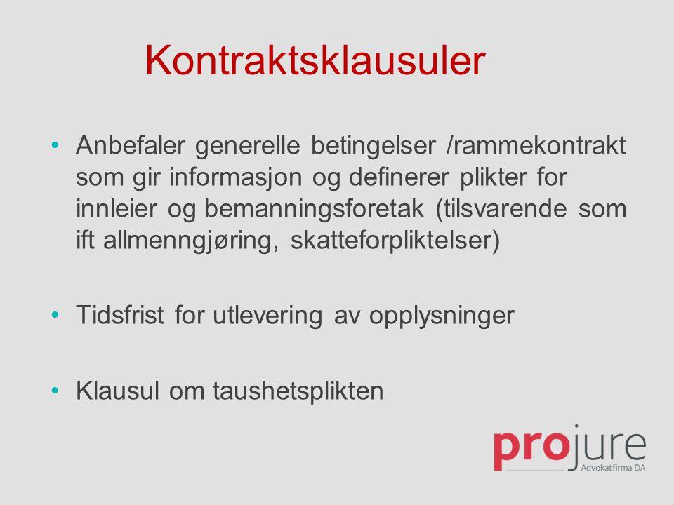 Kontraktsklausuler •Anbefaler generelle betingelser /rammekontrakt som gir informasjon og definerer plikter for innleier og bemanningsforetak (tilsvar
