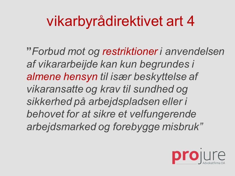 """vikarbyrådirektivet art 4 """"Forbud mot og restriktioner i anvendelsen af vikararbeijde kan kun begrundes i almene hensyn til især beskyttelse af vikara"""