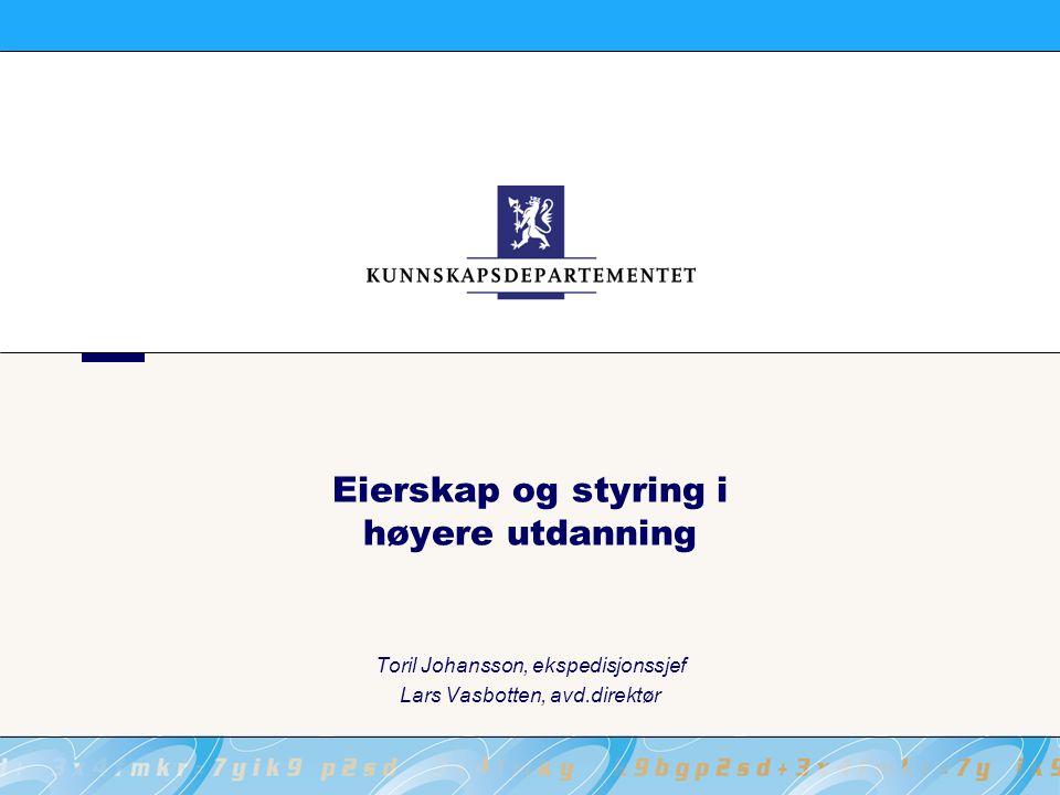 Eierskap og styring i høyere utdanning Toril Johansson, ekspedisjonssjef Lars Vasbotten, avd.direktør