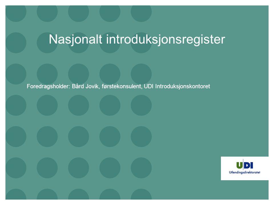 Nasjonalt introduksjonsregister Foredragsholder: Bård Jovik, førstekonsulent, UDI Introduksjonskontoret