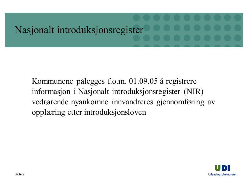 Side 2 Nasjonalt introduksjonsregister Kommunene pålegges f.o.m. 01.09.05 å registrere informasjon i Nasjonalt introduksjonsregister (NIR) vedrørende