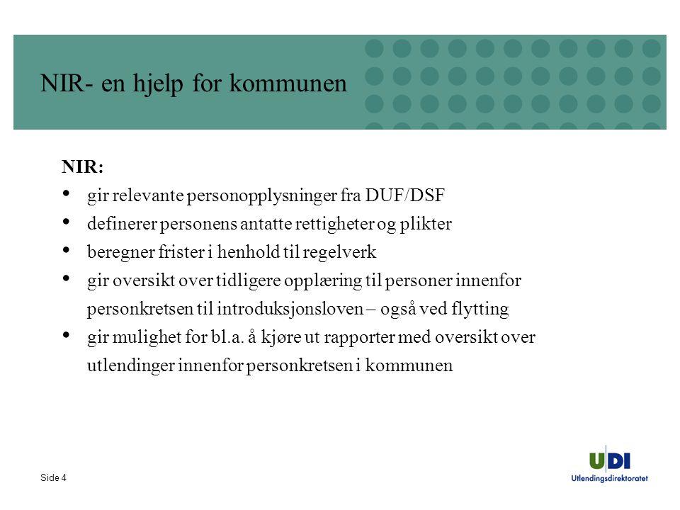 Side 4 NIR- en hjelp for kommunen NIR: • gir relevante personopplysninger fra DUF/DSF • definerer personens antatte rettigheter og plikter • beregner