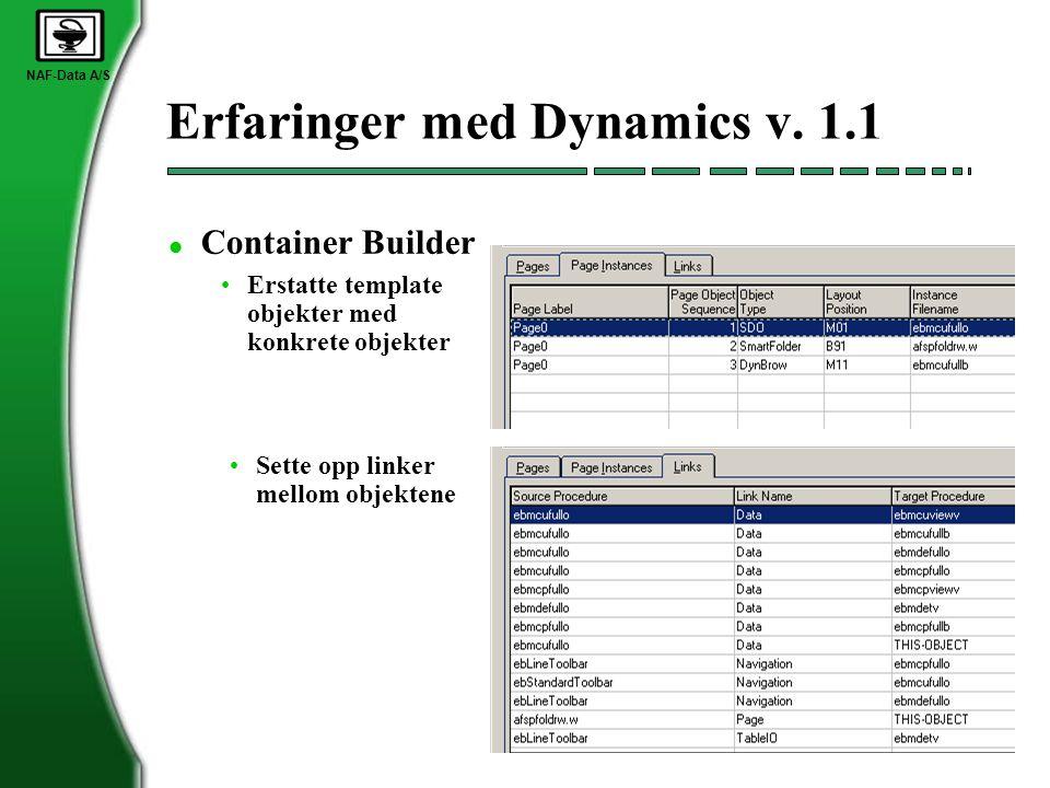 NAF-Data A/S Erfaringer med Dynamics v. 1.1 l Container Builder •Erstatte template objekter med konkrete objekter •Sette opp linker mellom objektene