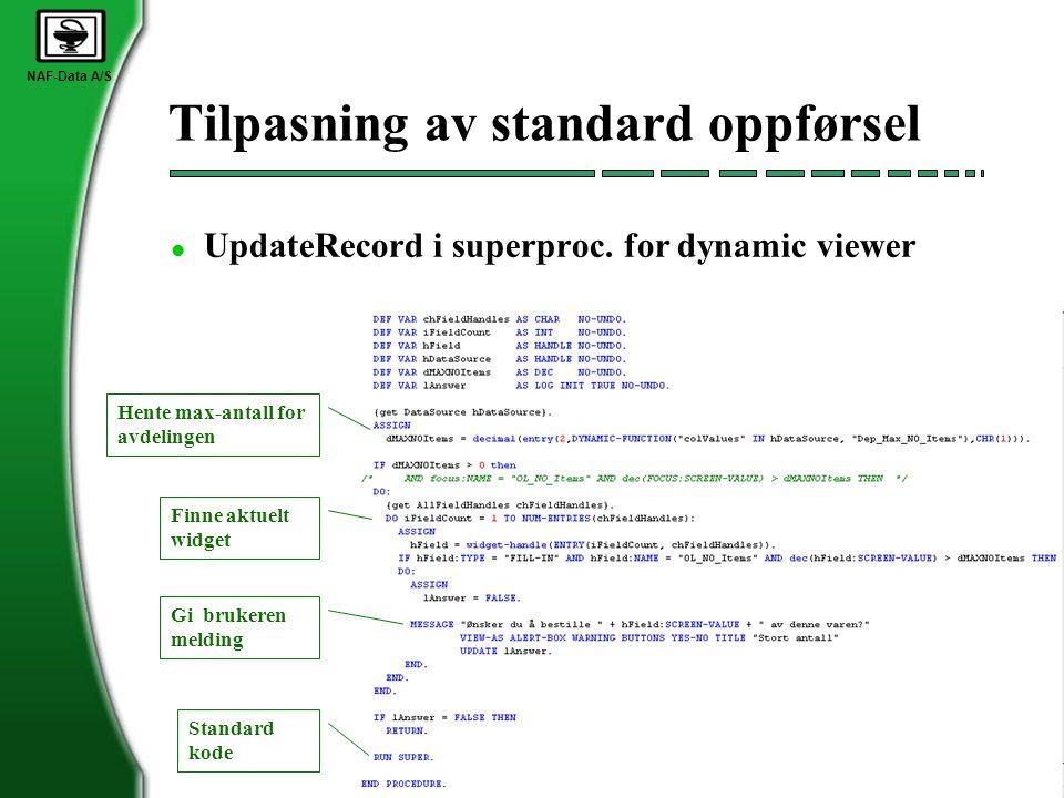 NAF-Data A/S Tilpasning av standard oppførsel l UpdateRecord i superproc. for dynamic viewer Hente max-antall for avdelingen Finne aktuelt widget Gi b