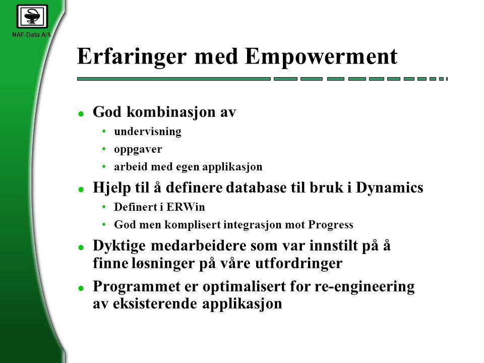 NAF-Data A/S Erfaringer med Empowerment l God kombinasjon av •undervisning •oppgaver •arbeid med egen applikasjon l Hjelp til å definere database til