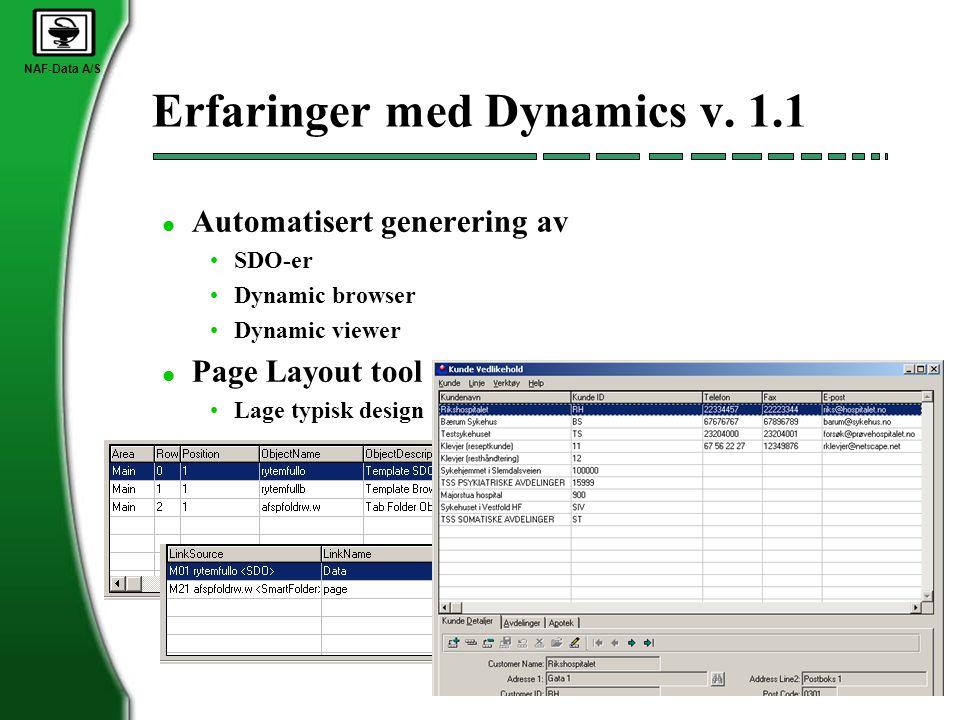 NAF-Data A/S Erfaringer med Dynamics v. 1.1 l Automatisert generering av •SDO-er •Dynamic browser •Dynamic viewer l Page Layout tool •Lage typisk desi