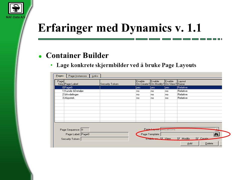 NAF-Data A/S Erfaringer med Dynamics v. 1.1 l Container Builder •Lage konkrete skjermbilder ved å bruke Page Layouts