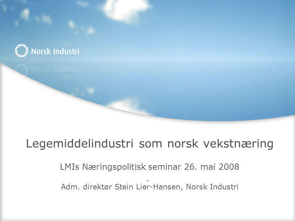 Legemiddelindustri som norsk vekstnæring LMIs Næringspolitisk seminar 26. mai 2008 Adm. direktør Stein Lier-Hansen, Norsk Industri -