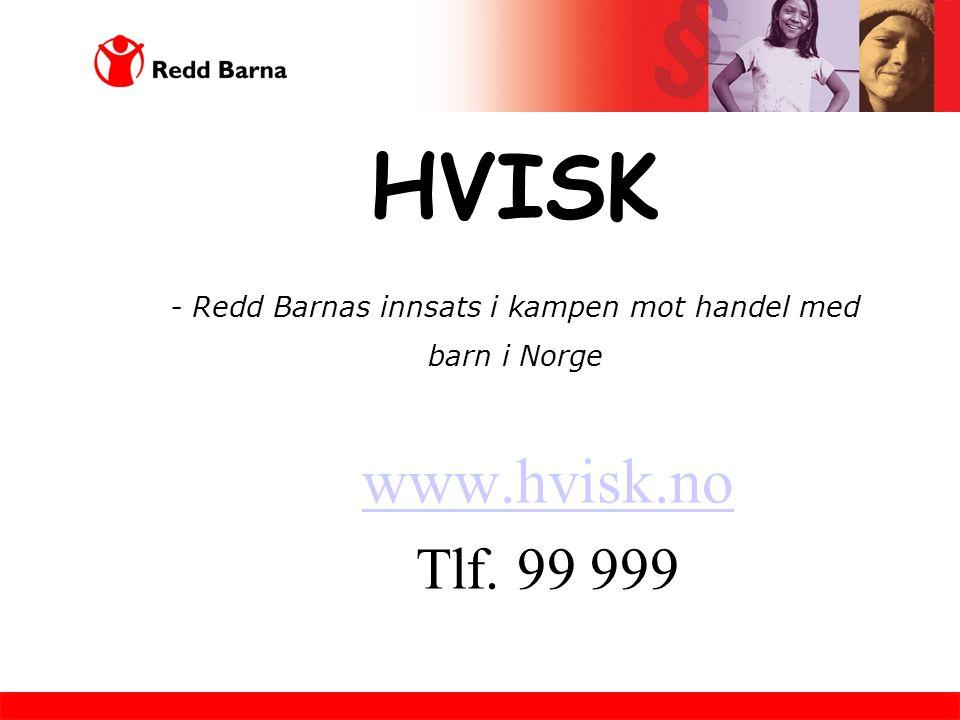 HVISK - Redd Barnas innsats i kampen mot handel med barn i Norge www.hvisk.no Tlf. 99 999
