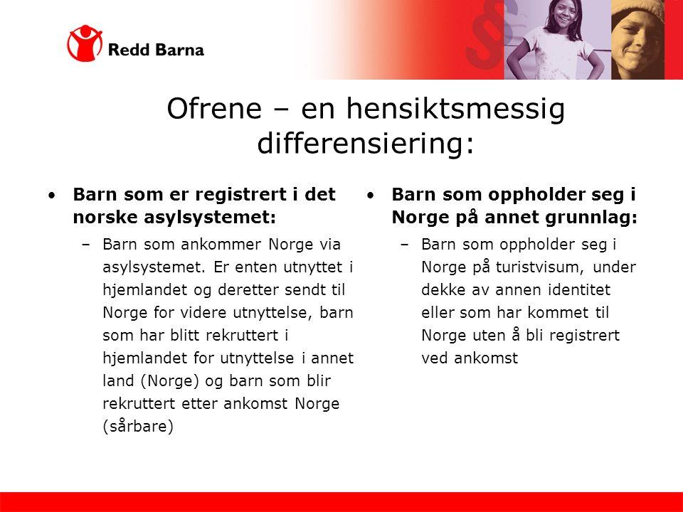 Ofrene – en hensiktsmessig differensiering: •Barn som er registrert i det norske asylsystemet: –Barn som ankommer Norge via asylsystemet. Er enten utn