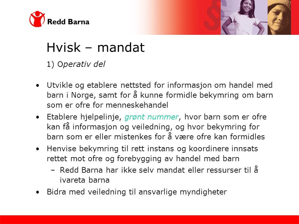 Hvisk – mandat 1) O perativ del •Utvikle og etablere nettsted for informasjon om handel med barn i Norge, samt for å kunne formidle bekymring om barn