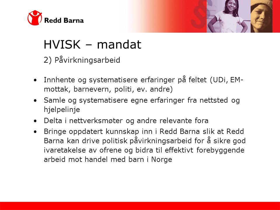 HVISK – mandat 2) Påvirkningsarbeid •Innhente og systematisere erfaringer på feltet (UDi, EM- mottak, barnevern, politi, ev. andre) •Samle og systemat