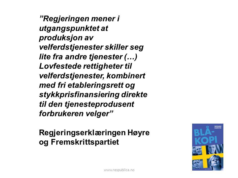 Regjeringen mener i utgangspunktet at produksjon av velferdstjenester skiller seg lite fra andre tjenester (…) Lovfestede rettigheter til velferdstjenester, kombinert med fri etableringsrett og stykkprisfinansiering direkte til den tjenesteprodusent forbrukeren velger Regjeringserklæringen Høyre og Fremskrittspartiet