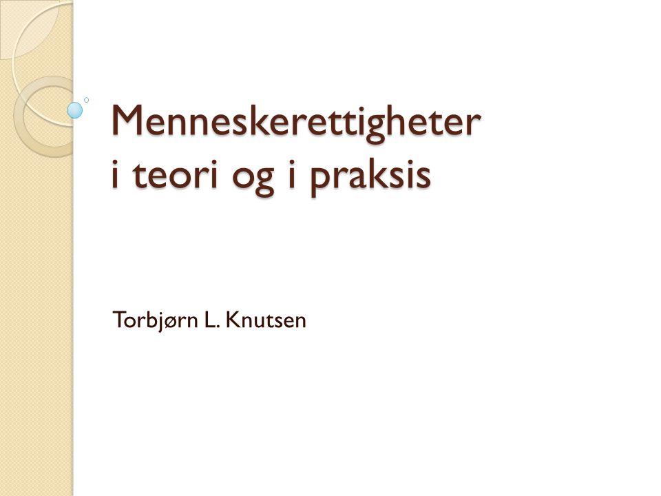 Menneskerettigheter i teori og i praksis Torbjørn L. Knutsen