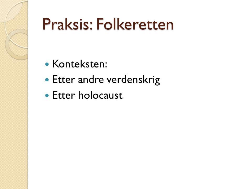 Praksis: Folkeretten  Konteksten:  Etter andre verdenskrig  Etter holocaust