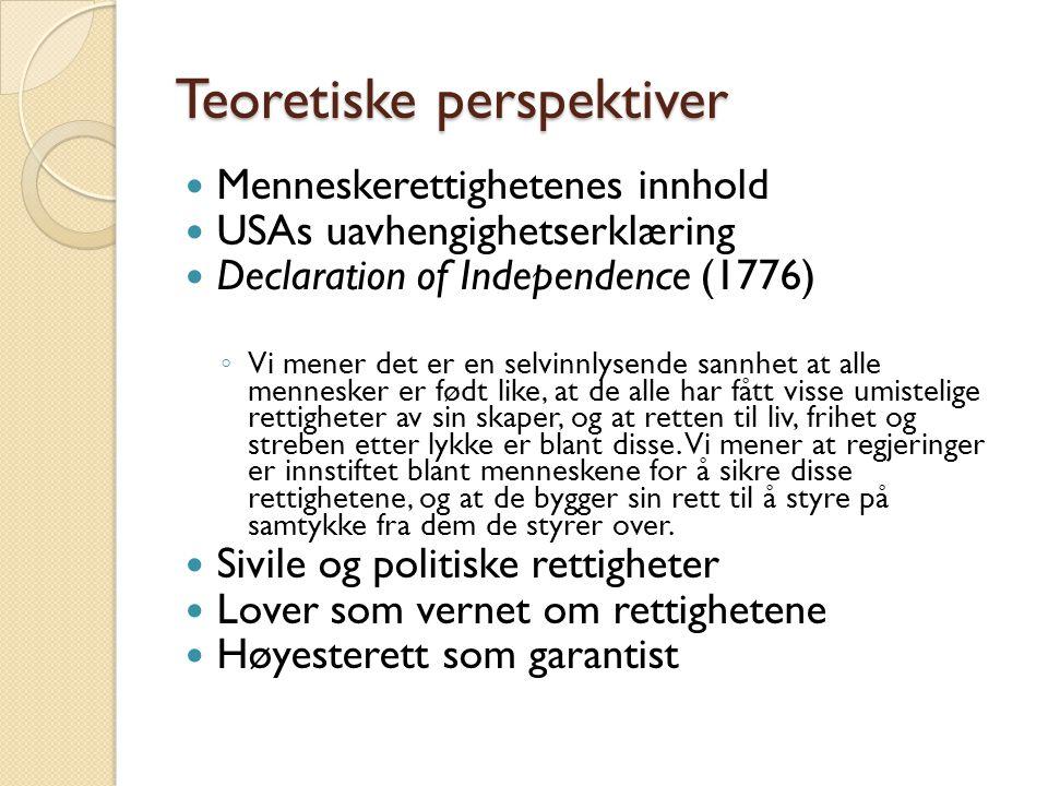 Teoretiske perspektiver  Menneskerettighetenes innhold  USAs uavhengighetserklæring  Declaration of Independence (1776) ◦ Vi mener det er en selvin