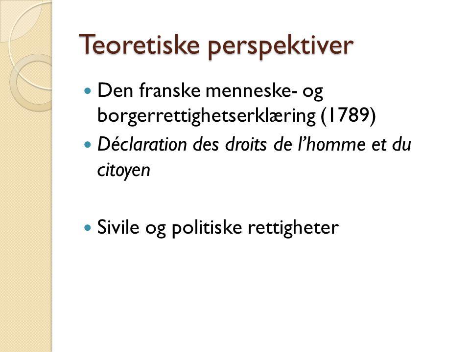 Teoretiske perspektiver  Den franske menneske- og borgerrettighetserklæring (1789)  Déclaration des droits de l'homme et du citoyen  Sivile og poli