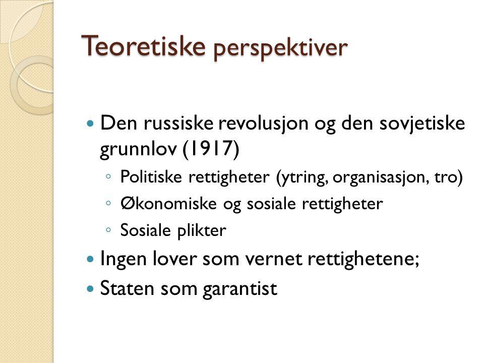 Teoretiske perspektiver  Den russiske revolusjon og den sovjetiske grunnlov (1917) ◦ Politiske rettigheter (ytring, organisasjon, tro) ◦ Økonomiske o