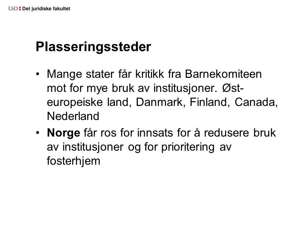Plasseringssteder •Mange stater får kritikk fra Barnekomiteen mot for mye bruk av institusjoner. Øst- europeiske land, Danmark, Finland, Canada, Neder