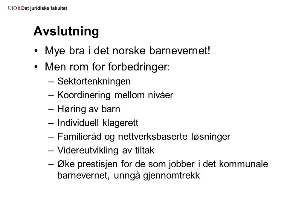 Avslutning •Mye bra i det norske barnevernet! •Men rom for forbedringer : –Sektortenkningen –Koordinering mellom nivåer –Høring av barn –Individuell k
