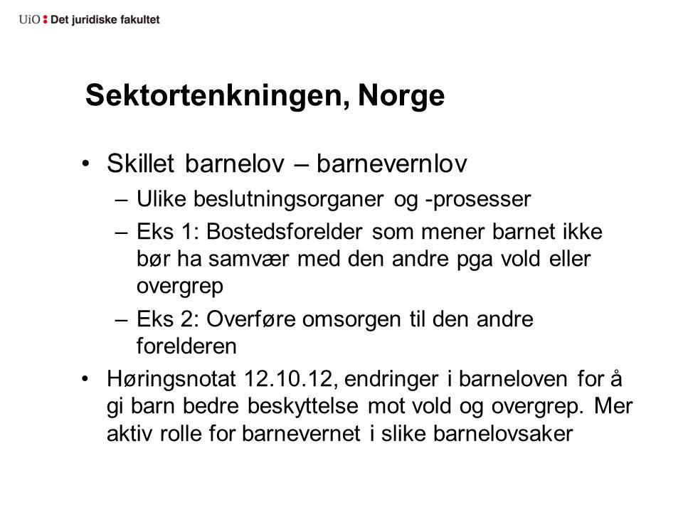 Sektortenkningen, Norge •Skillet barnelov – barnevernlov –Ulike beslutningsorganer og -prosesser –Eks 1: Bostedsforelder som mener barnet ikke bør ha