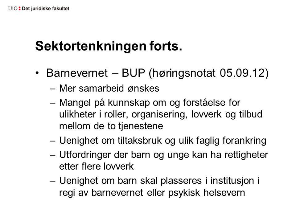 Sektortenkningen forts. •Barnevernet – BUP (høringsnotat 05.09.12) –Mer samarbeid ønskes –Mangel på kunnskap om og forståelse for ulikheter i roller,