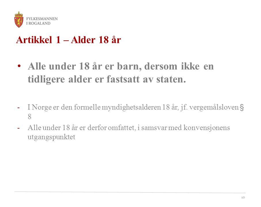 10 Artikkel 1 – Alder 18 år • Alle under 18 år er barn, dersom ikke en tidligere alder er fastsatt av staten. -I Norge er den formelle myndighetsalder