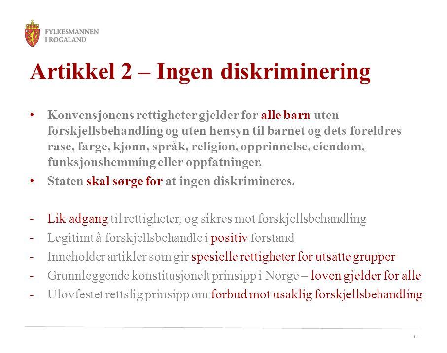 11 Artikkel 2 – Ingen diskriminering • Konvensjonens rettigheter gjelder for alle barn uten forskjellsbehandling og uten hensyn til barnet og dets for