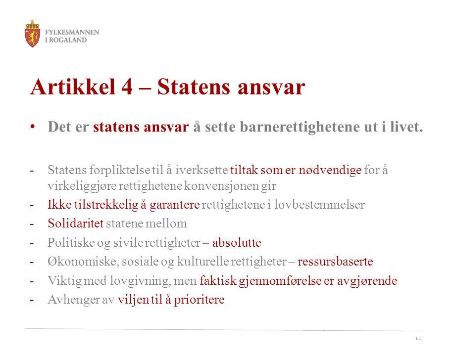 14 Artikkel 4 – Statens ansvar • Det er statens ansvar å sette barnerettighetene ut i livet. -Statens forpliktelse til å iverksette tiltak som er nødv