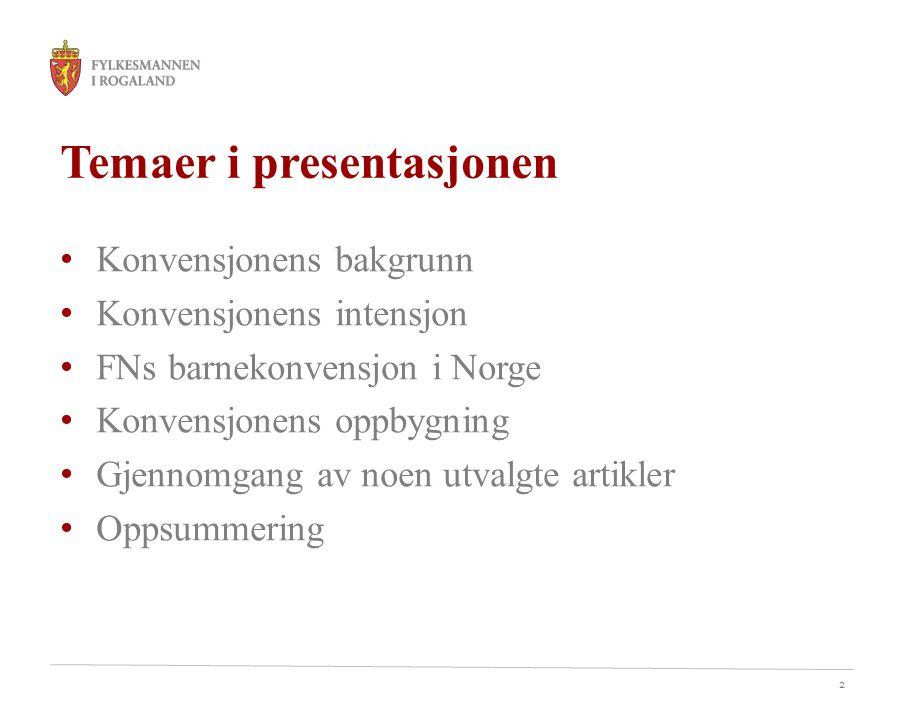2 Temaer i presentasjonen • Konvensjonens bakgrunn • Konvensjonens intensjon • FNs barnekonvensjon i Norge • Konvensjonens oppbygning • Gjennomgang av
