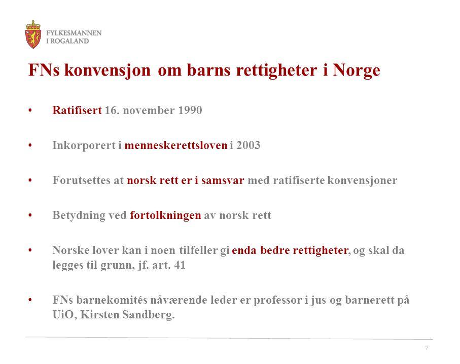 7 FNs konvensjon om barns rettigheter i Norge • Ratifisert 16. november 1990 • Inkorporert i menneskerettsloven i 2003 • Forutsettes at norsk rett er
