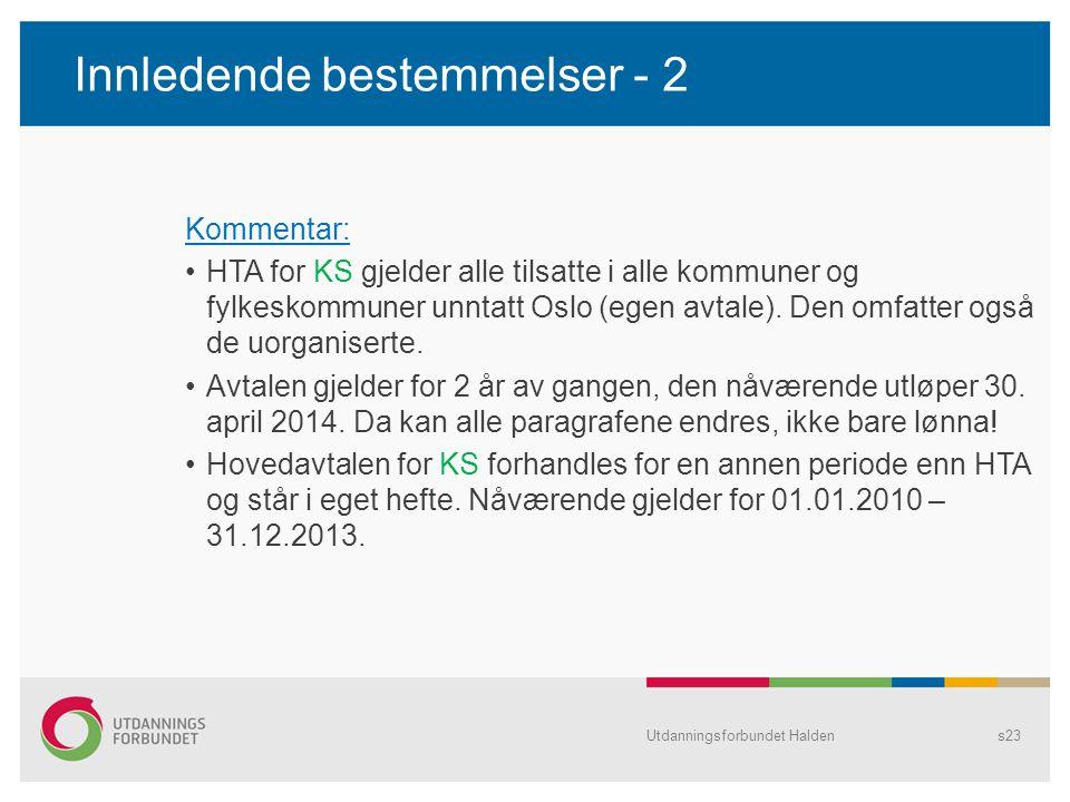 Innledende bestemmelser - 2 Kommentar: •HTA for KS gjelder alle tilsatte i alle kommuner og fylkeskommuner unntatt Oslo (egen avtale). Den omfatter og