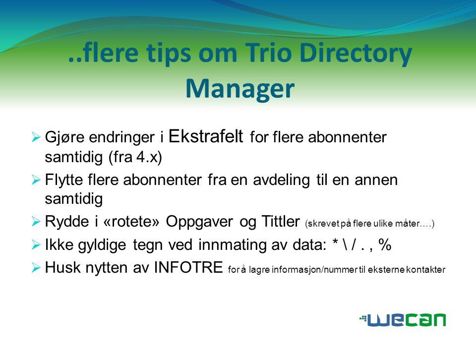 ..enda flere tips om Trio Directory Manager  RettighetsGrupper (nytt 4.x)  Rettighetsprofiler (nytt 4.x) Man kan styre hva de forskjellige adminstratørene for lov til å gjøre i systemet og også hvilke agenter, tjenester og skjemaer som administratørene har rettighet til å endre.