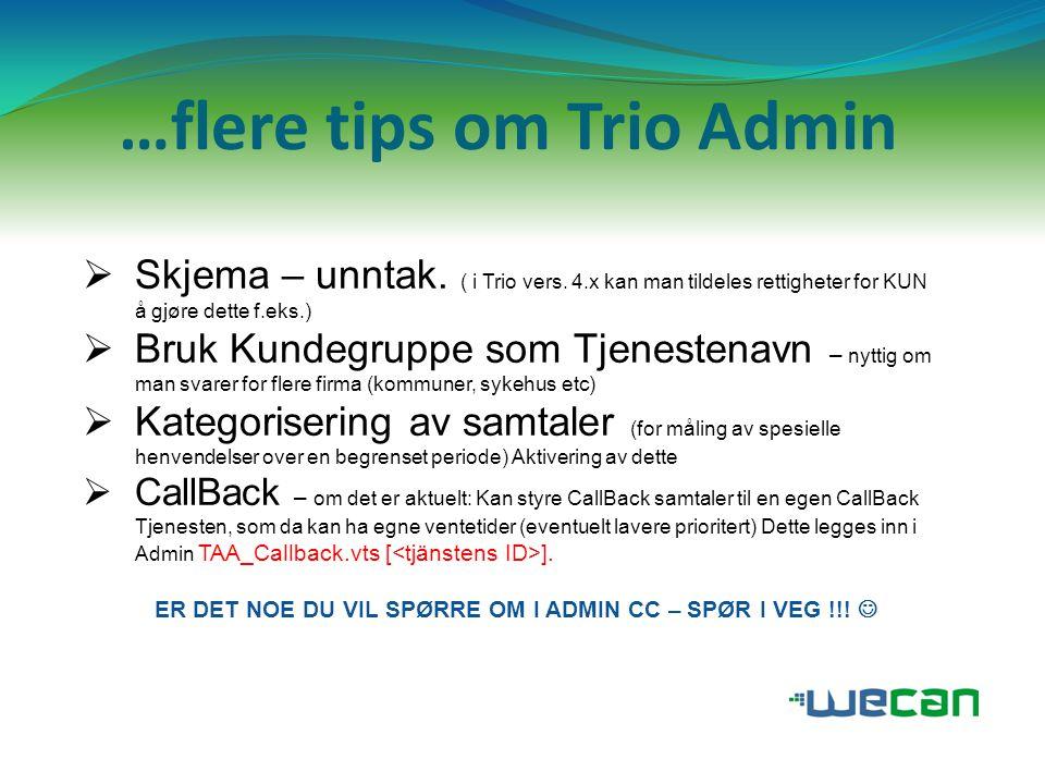 …flere tips om Trio Admin  Skjema – unntak. ( i Trio vers. 4.x kan man tildeles rettigheter for KUN å gjøre dette f.eks.)  Bruk Kundegruppe som Tjen
